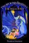 Profound Destiny: The Stage Is Set - Pamela Graham