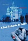 A Face Radiante da Morte - Alexandra Marinina, Tatiana Lárkina, Luiz Fernando Emediato, Alan Maia, Gabriela Guenther