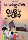 La Locomotive Du Club Des Cinq (Le Club Des Cinq) - Enid Blyton