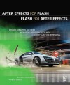 After Effects for Flash/Flash for After Effects: Dynamic Animation and Video with Adobe After Effects CS4 and Adobe Flash CS4 Professional [With DVD R - Richard Harrington, Marcus Geduld