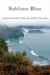 Sublime Blue: Selected Early Odes by Pablo Neruda - Pablo Neruda