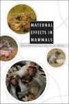 Maternal Effects in Mammals - Dario Maestripieri, Jill M. Mateo