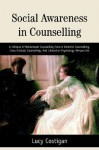 Social Awareness in Counselling: A Critique of Mainstream Counselling from a Feminist Counselling, Cross-Cultural Counselling, and Liberation Psychology Perspective - Lucy Costigan