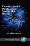Descentralizaci N Para Satisfacer Necesidades B Sicas: Una Gu a Econ Mica Para Profesionales (Hc) - J. Michael McGuire