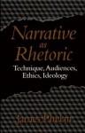 Narrative as Rhetoric: Technique, Audiences, Ethics, Ideology - James Phelan