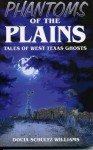 Phantoms of the Plains: Tales of West Texas Ghosts - Docia Schultz Williams