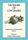 The Squire of Low Degree - Edmund Spenser, Mary Macleod