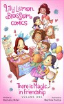 Lily Lemon Blossom Comics Vol. 1: There is Magic in Friendship: (A collection of four delightful mini magical adventures for children beginner readers ages 3-5 ) - Barbara Miller, Martina Cecilia