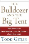 The Bulldozer and the Big Tent - Todd Gitlin