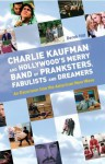 Charlie Kaufman and Hollywood's Merry Band of Pranksters, Fabulists and Dreamers: An Excursion into the American New Wave - Derek Hill