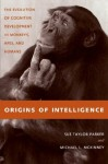 Origins of Intelligence: The Evolution of Cognitive Development in Monkeys, Apes and Humans - Sue Taylor Parker, Michael L. McKinney