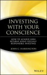Investing with Your Conscience: How to Achieve High Returns Using Socially Responsible Investing - John C. Harrington