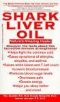 Shark Liver Oil: Nature's Amazing Healer - Neil Solomon, Richard Passwater, Richard A. Passwater, Ingemar Joelsson