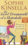 The Secret Dreamworld Of A Shopaholic: (Shopaholic Book 1) - Sophie Kinsella