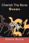 Cherish the Bone: Poems - Sheila Burke