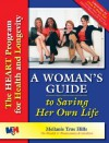 A Woman's Guide to Saving Her Own Life: The Heart Program for Health and Longevity - Mellanie True Hills