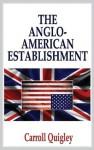 Anglo-American Establishment - Carroll Quigley