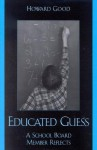 Educated Guess: A School Board Member Reflects - Howard Good
