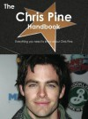 The Chris Pine Handbook - Everything You Need to Know about Chris Pine - Emily Smith
