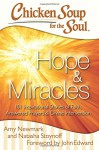 Chicken Soup for the Soul: Hope & Miracles: 101 Inspirational Stories of Faith, Answered Prayers, and Divine Intervention - Amy Newmark, Natasha Stoynoff, John Edward