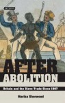 After Abolition: Britain and the Slave Trade Since 1807 - Marika Sherwood