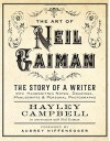 Art of Neil Gaiman: The Story of a Writer with Handwritten Notes, Drawings, Manuscripts, and Personal Photographs - Hayley Campbell