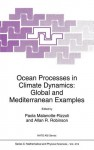 Ocean Processes in Climate Dynamics: Global and Mediterranean Examples - Paola Malanotte-Rizzoli
