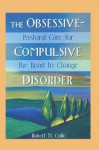 The Obsessive-Compulsive Disorder: Pastoral Care for the Road to Change - Robert Collie, Harold G. Koenig