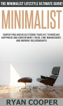 Minimalist: The Minimalist Lifestyle Ultimate Guide! - Simplifying And Decluttering Your Life To Increase Happiness And Contentment, Focus, Time Management, ... Productivity, Inner Peace, Concentration) - Ryan Cooper