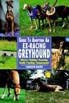 Guide to Adopting an Ex-Racing Greyhound: History, Training, Grooming, Health, Feeding, Temperament - Carolyn Raeke, Ron Reagan, Robert Pearcy, Joseph Chambers, Aileen Desiata, Isabelle Francias