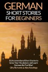 German Short Stories For Beginners: 8 Unconventional Short Stories to Grow Your Vocabulary and Learn German the Fun Way! (Volume 1) (German Edition) - Olly Richards, Alex Rawlings