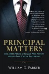 Principal Matters: The motivation, courage, action, and teamwork needed for school leadership - William Parker
