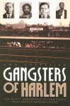 Gangsters of Harlem: The Gritty Underworld of New York's Most Famous Neighborhood - Ron Chepesiuk