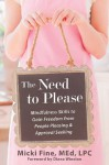 The Need to Please: Mindfulness Skills to Gain Freedom from People Pleasing and Approval Seeking - Micki Fine, Diana Winston