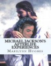 Michael Jackson's Afterlife Experiences: A Trilogy in One Volume - Marilynn Hughes