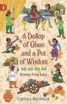 Dollop Of Ghee And A Pot Of Wisdom - Chitra Soundar