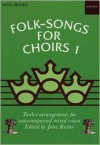 Folk Songs for Choirs: Book 1: Twelve Arrangements for Unaccompanied Mixed Voices of Songs from the British Isles and North America - John Rutter