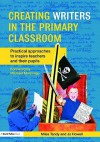 Creating Writers in the Primary School: Practical Approaches to Inspire Teachers and Their Pupils - Miles Tandy