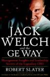 Jack Welch & The G.E. Way : Management Insights and Leadership Secrets of the Legendary CEO - Robert Slater