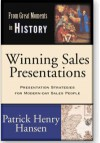 Winning Sales Presentations: Presentation Strategies For Modern Day Sales People (From Great Moments In History) - Patrick Henry Hansen