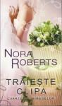Traieste clipa (Cvartetul Mireselor, #3) - Nora Roberts