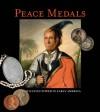 Peace Medals: Negotiating Power in Early America - Robert B. Pickering, F. Kent Reilly III, Barry D. Tayman, Tony Lopez, Skyler Liechty, John W. Adams, Duane H. King, George Fuld, Bruce W. Arnold, Frank H. Goodyear III