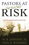 Pastors at Greater Risk - H. B. London, Neil B. Wiseman