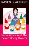 Snow White And The Seven Horny Dwarfs (Erotic Parodies Book 11) - Raven Blackbird