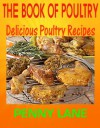 THE BOOK OF POULTRY:Delicious Poultry Recipes - Penny Lane