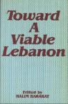 Toward A Viable Lebanon - Halim Barakat