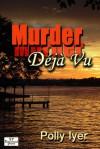 Murder Deja Vu - Polly Iyer