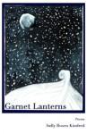 Garnet Lanterns: Poems - Sally Rosen Kindred