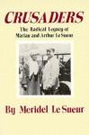 Crusaders: The Radical Legacy Of Marian And Arthur Lesueur - Meridel Le Sueur