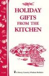 Holiday Gifts from the Kitchen: Storey's Country Wisdom Bulletin A-164 - Storeypublishingllc, Storey Publishing
